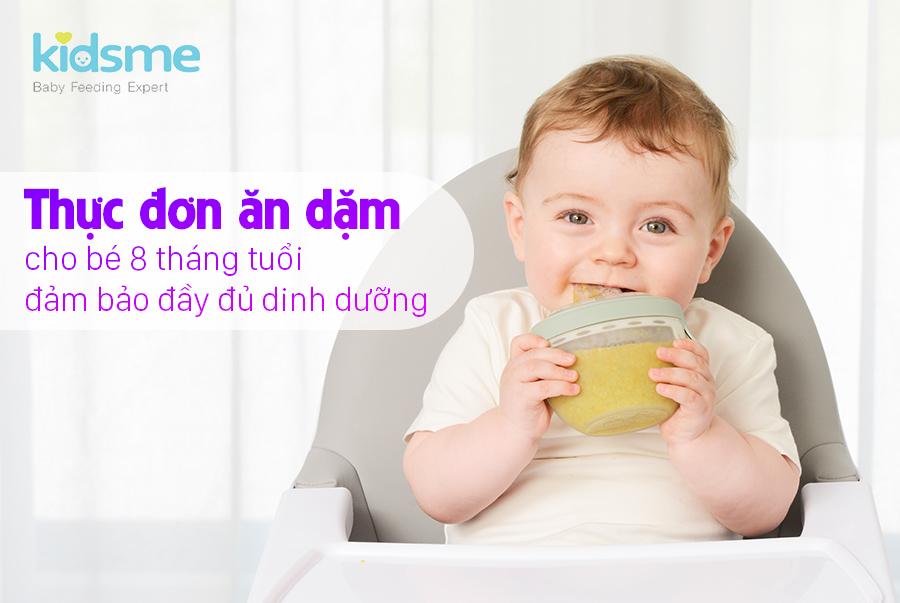 Thực đơn ăn dặm cho bé 8 tháng tuổi đảm bảo đầy đủ dinh dưỡng